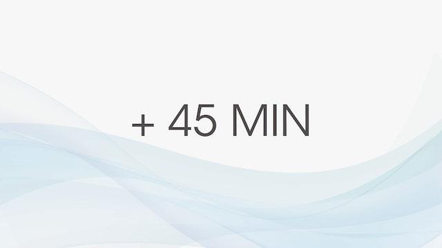 + 45 MIN