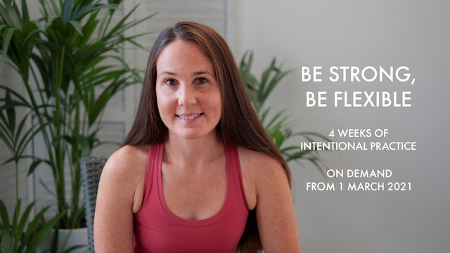 BE STRONG, BE FLEXIBLE: 4 WEEKS OF INTENTIONAL PRACTICE