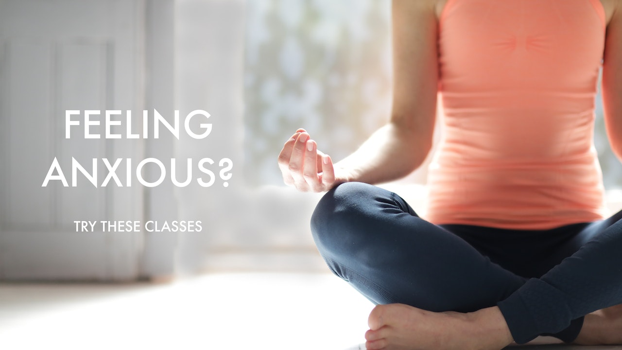 FEELING ANXIOUS? TRY THESE CLASSES