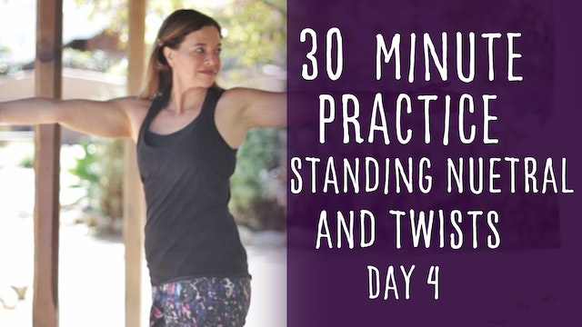 17. Day 4 - Standing Neutral and Twists  30-minute Yoga Practice