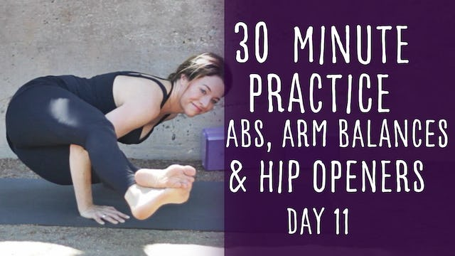 36. Day 11 - Abs, Arm Balances and Hip Openers 30 Minute Practice
