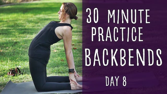 27. Day 8 - Backbends that Strengthen the Back 30 Minute Practice