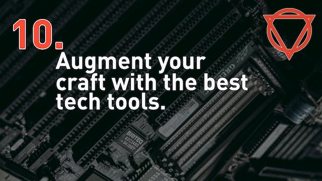 10. Augment your craft with the best tech tools.