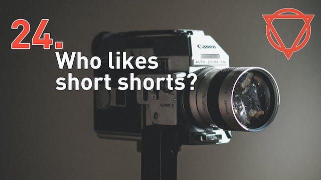 24. Who likes short shorts?