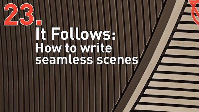 23b. It Follows: How to write seamless scenes