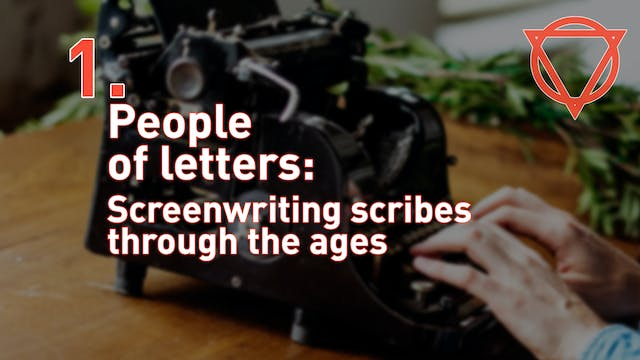 1. People of letters: Screenwriting scribes through the ages