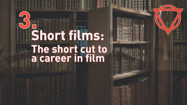 3. Short films: The short cut to a ca...