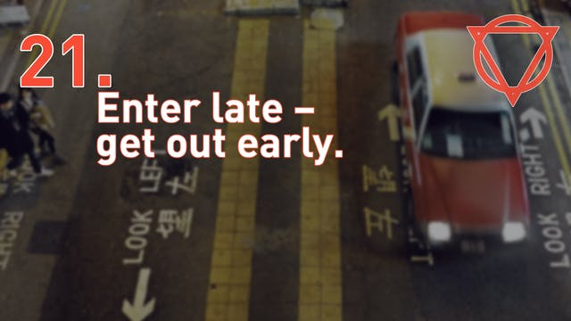 21. Enter late – get out early.