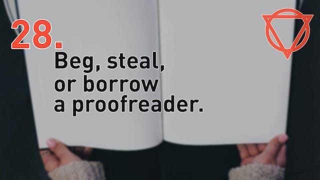28. Beg, steal, or borrow a proofreader.