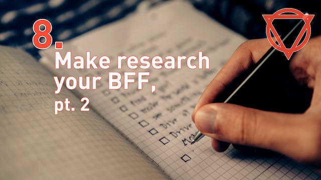 8. Make research your BFF, pt. 2