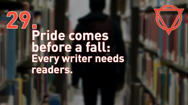 29. Pride comes before a fall: Every writer needs readers.