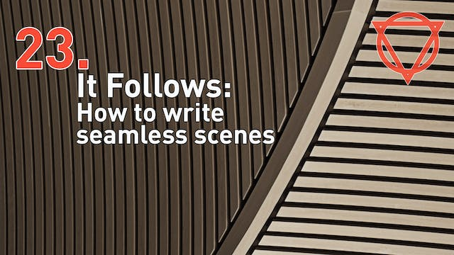 23a. It Follows: How to write seamless scenes