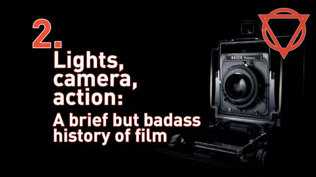 2. Lights, camera, action: A brief but badass history of film