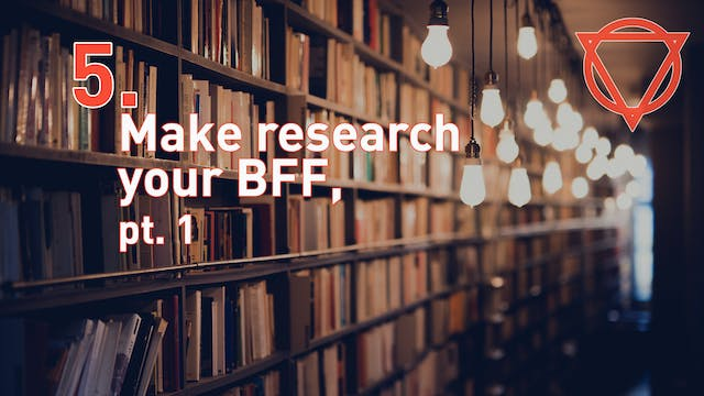 5. Make research your BFF, pt. 1
