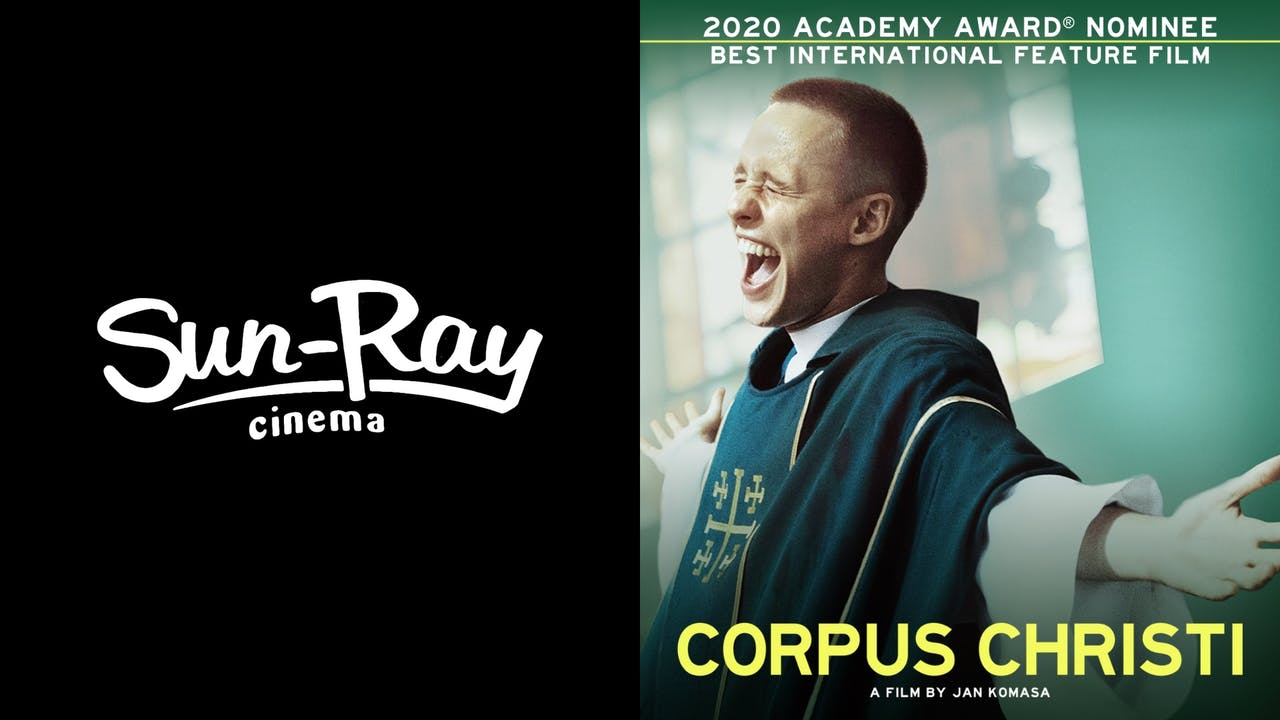 SUN-RAY CINEMA presents CORPUS CHRISTI