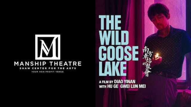 MANSHIP THEATRE presents THE WILD GOOSE LAKE
