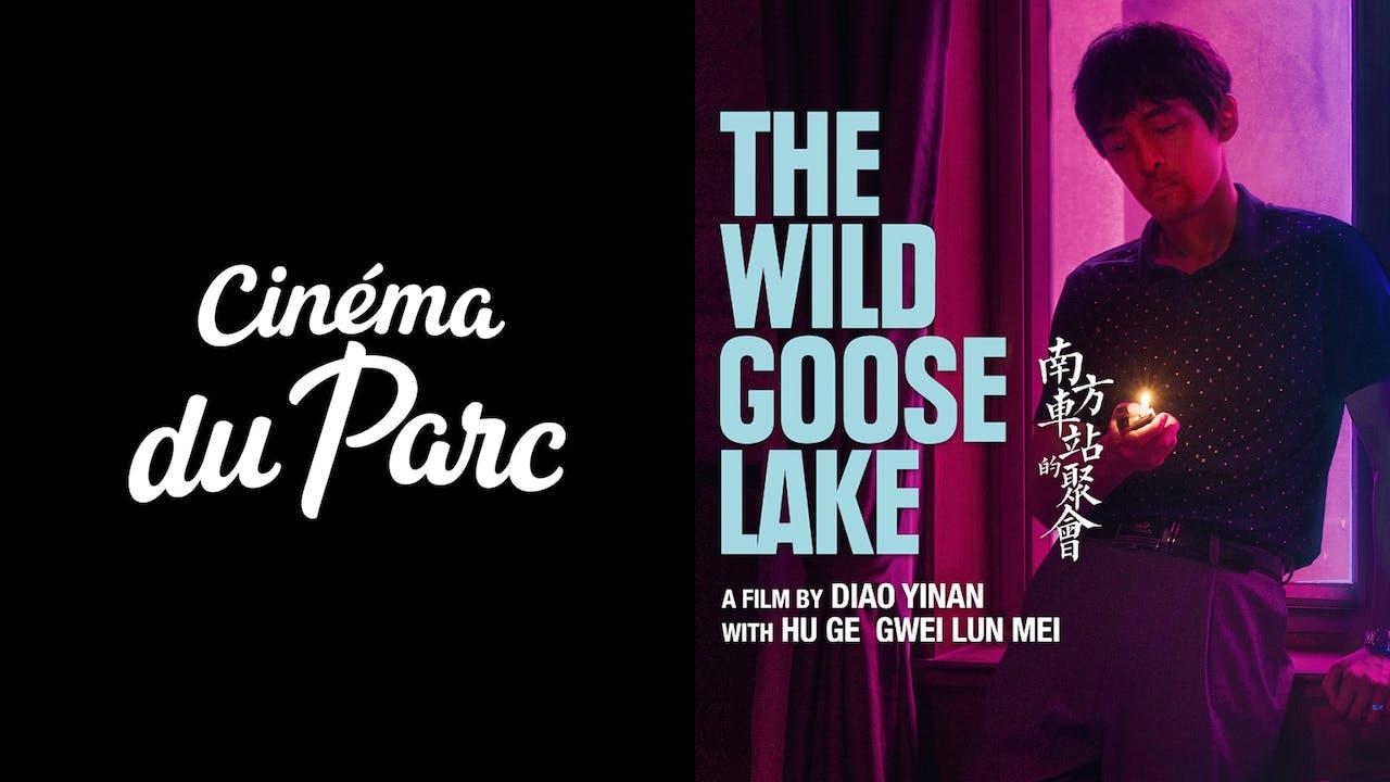 CINEMA DU PARC presents THE WILD GOOSE LAKE