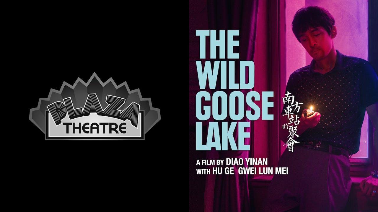 PLAZA THEATRE presents THE WILD GOOSE LAKE