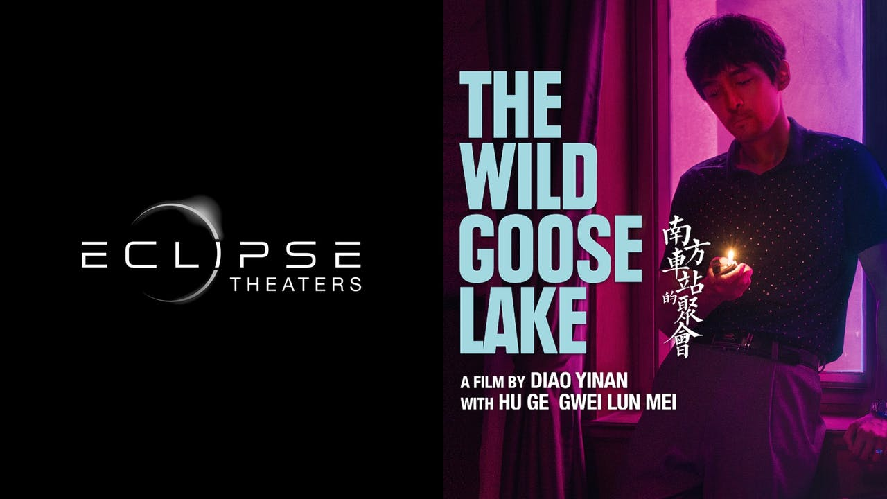 ECLIPSE THEATERS presents THE WILD GOOSE LAKE