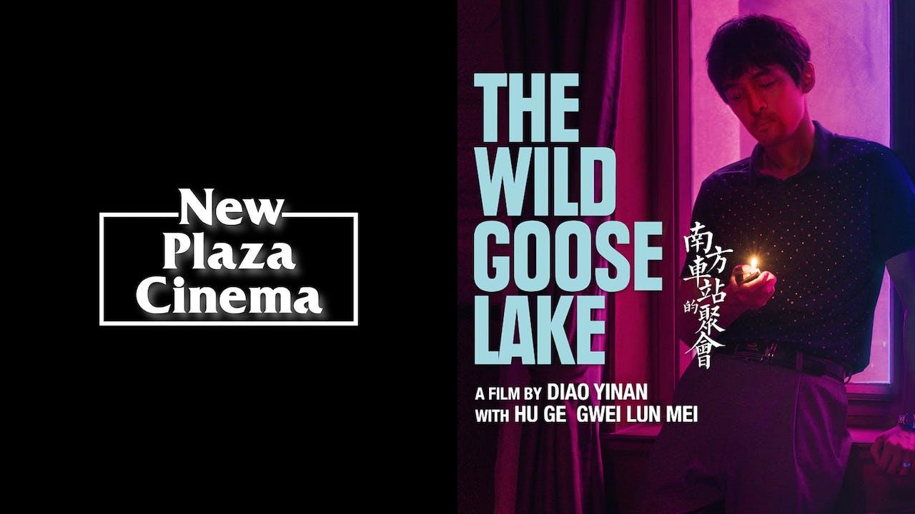 NEW PLAZA CINEMA presents THE WILD GOOSE LAKE