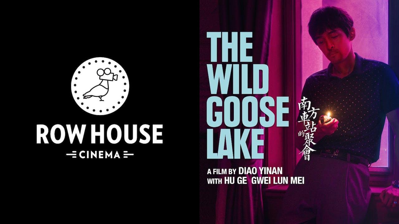 ROW HOUSE CINEMA presents THE WILD GOOSE LAKE
