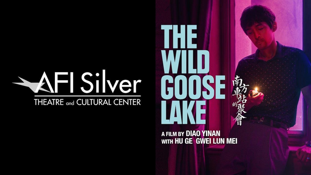 AFI SILVER THEATRE presents THE WILD GOOSE LAKE