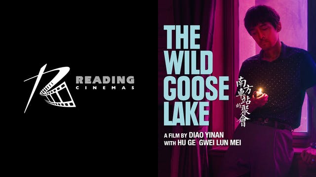 READING CINEMAS present THE WILD GOOSE LAKE