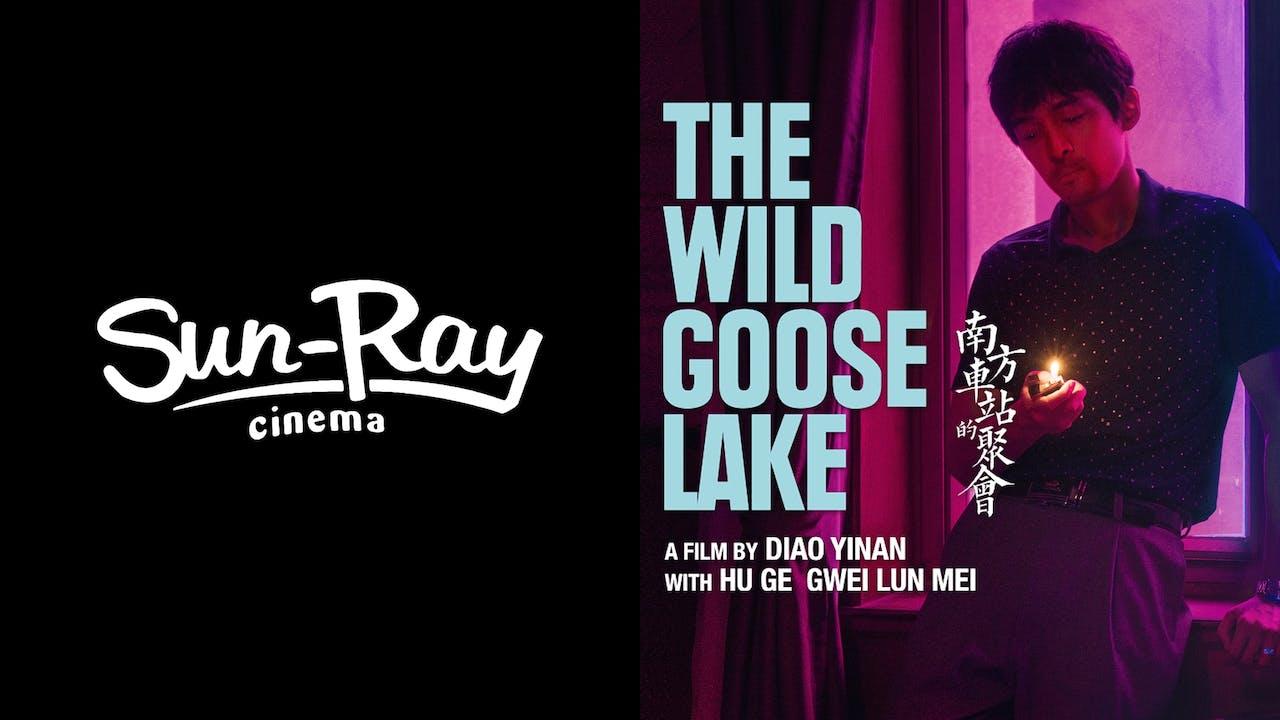 SUN-RAY CINEMA presents THE WILD GOOSE LAKE