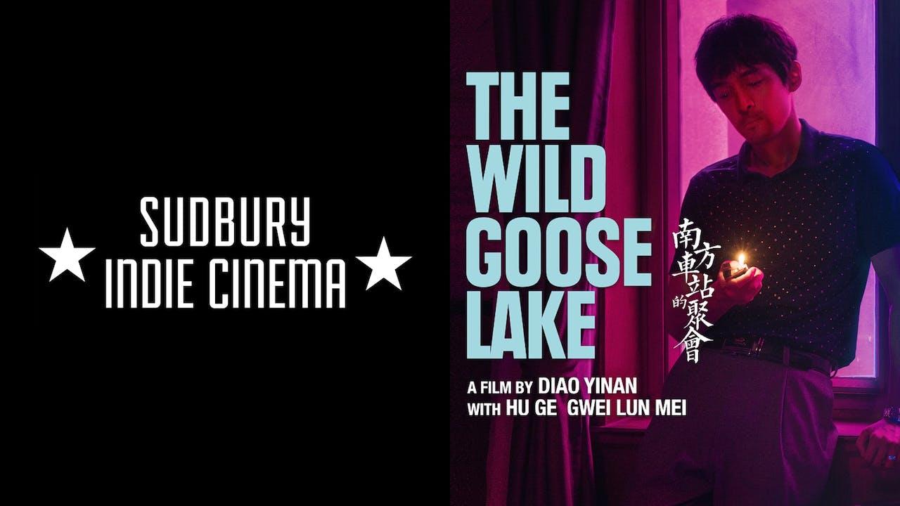 SUDBURY INDIE CINEMA presents THE WILD GOOSE LAKE