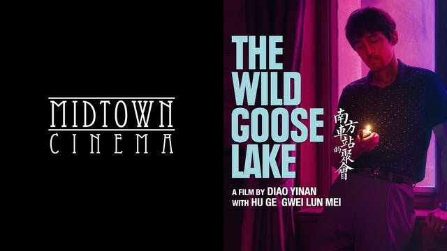 MIDTOWN CINEMA presents THE WILD GOOSE LAKE