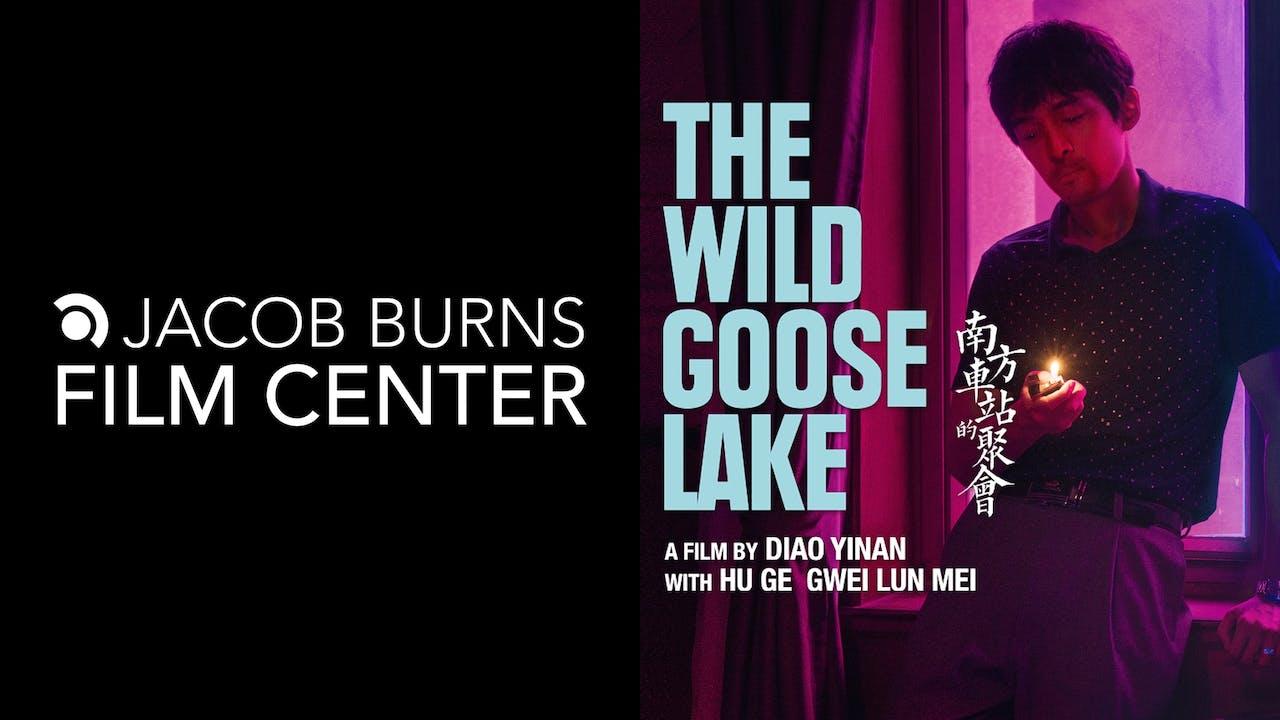 JACOB BURNS FILM CENTER - THE WILD GOOSE LAKE