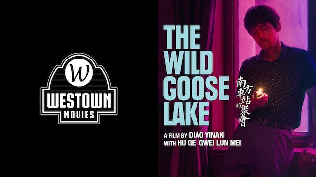 WESTOWN MOVIES 12 GTX presents THE WILD GOOSE LAKE