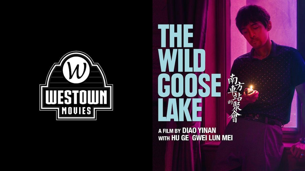 WESTOWN MOVIES 12 GTX presents THE WILD GOOSE LAKE