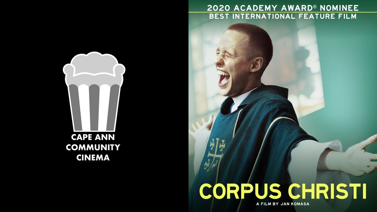 CAPE ANN COMMUNITY CINEMA presents CORPUS CHRISTI