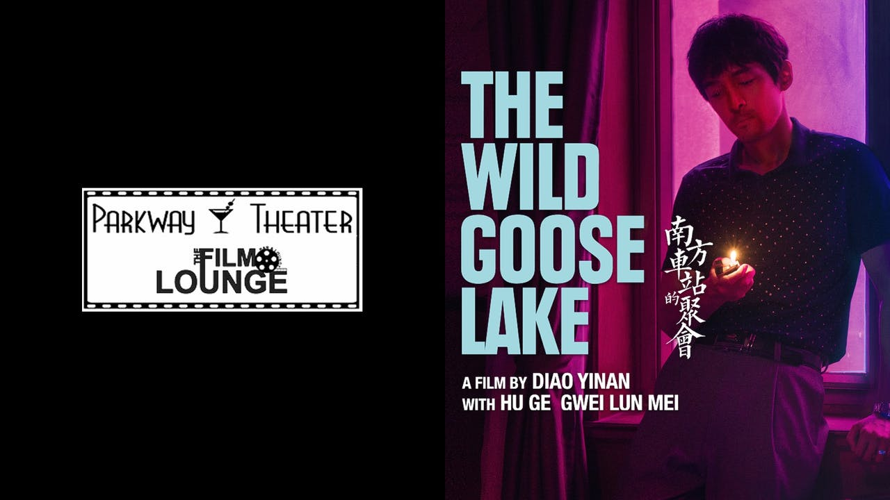 PARKWAY THEATER presents THE WILD GOOSE LAKE