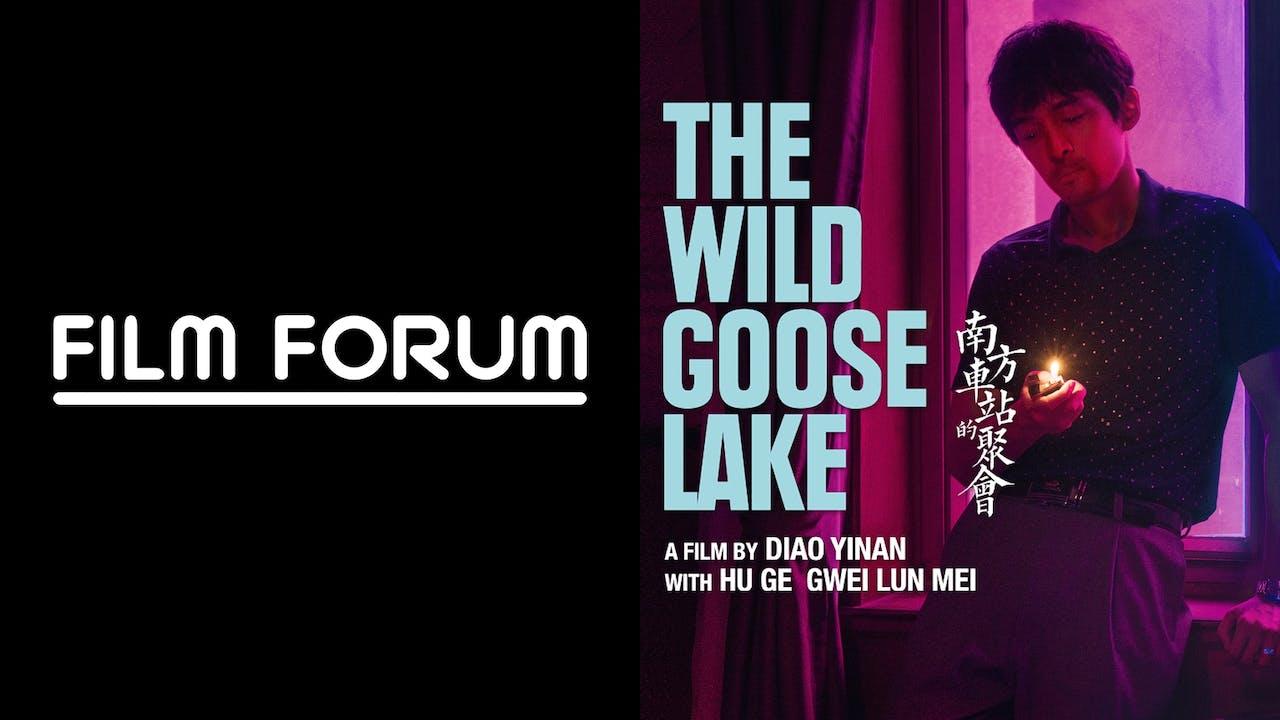 FILM FORUM presents THE WILD GOOSE LAKE