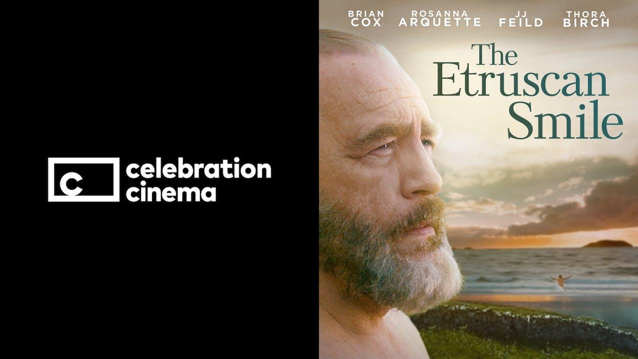 CELEBRATION CINEMA presents THE ETRUSCAN SMILE