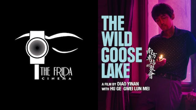 THE FRIDA CINEMA presents THE WILD GOOSE LAKE