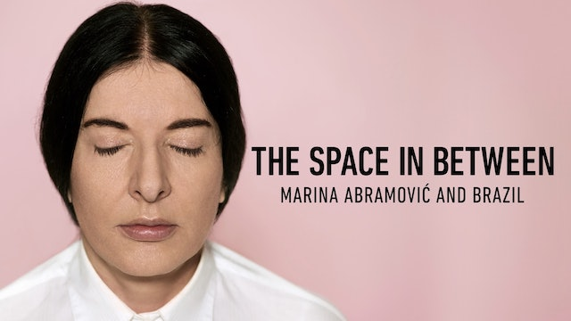 The Space In Between: Marina Abramović and Brazil