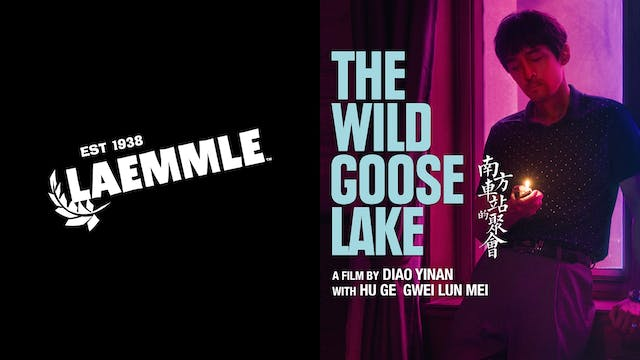 LAEMMLE THEATRES present THE WILD GOOSE LAKE
