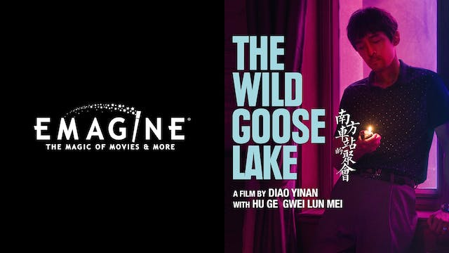 EMAGINE ENTERTAINMENT presents THE WILD GOOSE LAKE