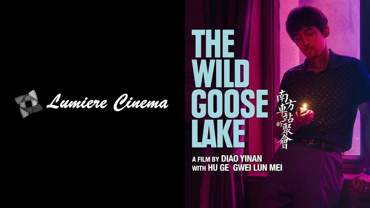 LUMIERE CINEMA presents THE WILD GOOSE LAKE
