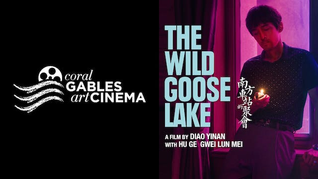 CORAL GABLES ART CINEMA - THE WILD GOOSE LAKE