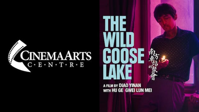 CINEMA ARTS CENTER presents THE WILD GOOSE LAKE