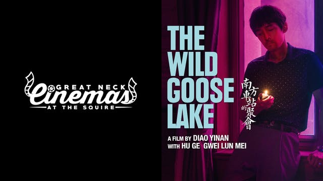 GREAT NECK CINEMAS present THE WILD GOOSE LAKE
