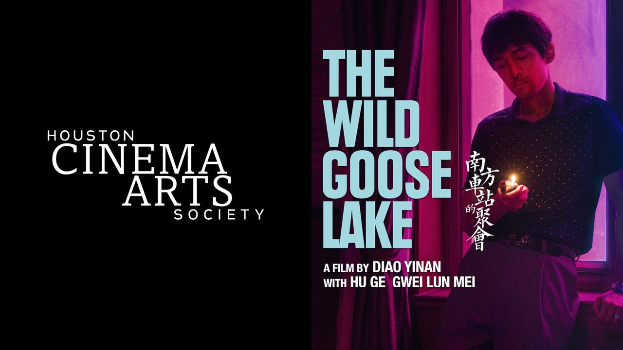 HOUSTON CINEMA ARTS SOCIETY - THE WILD GOOSE LAKE