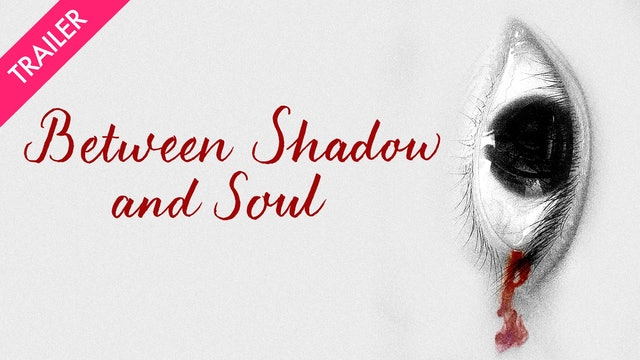 Between Shadow and Soul - Trailer