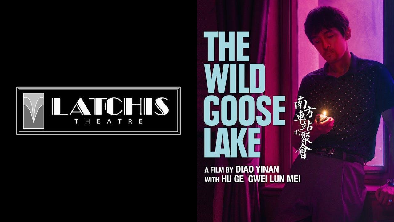 LATCHIS THEATRE presents THE WILD GOOSE LAKE