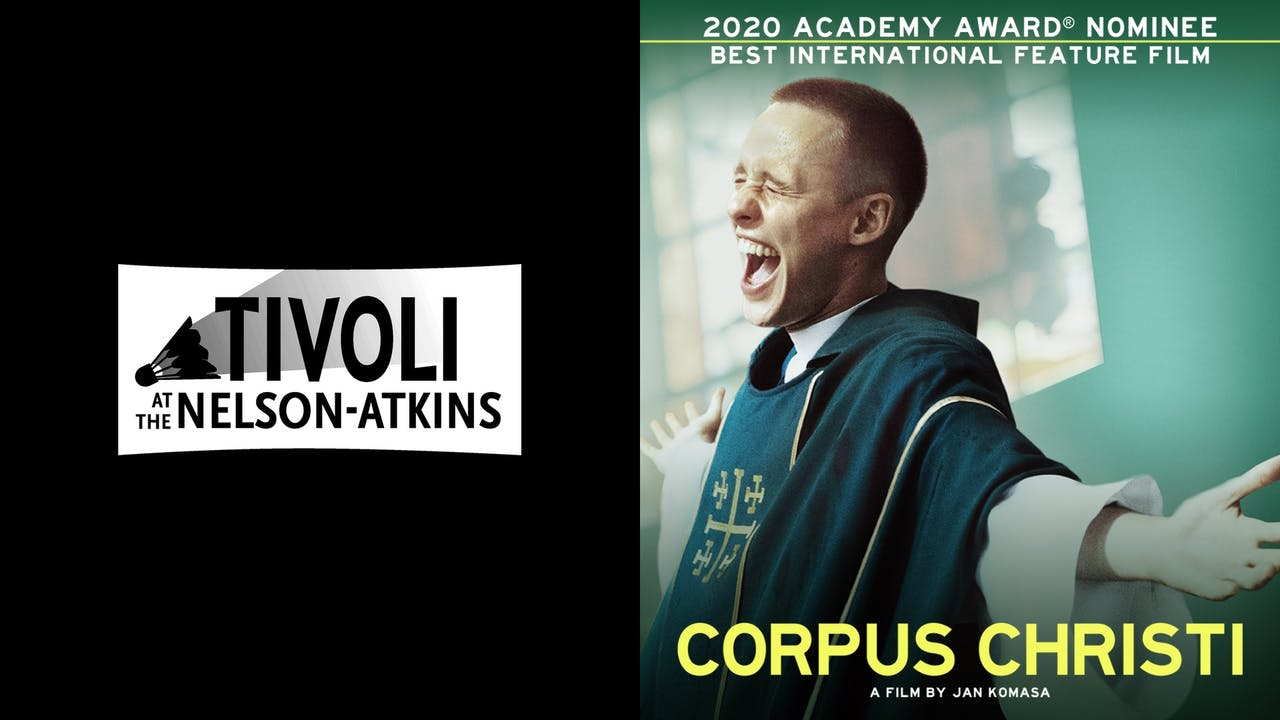TIVOLI AT NELSON-ATKINS presents CORPUS CHRISTI