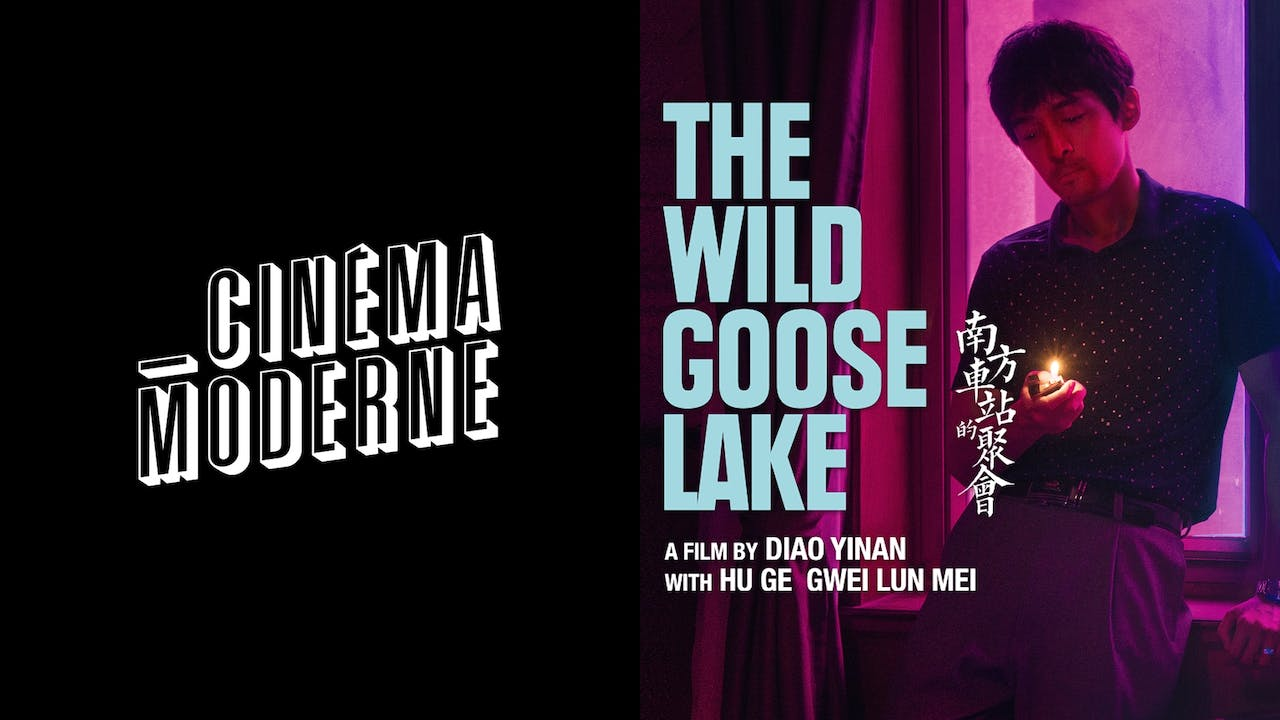 CINEMA MODERNE presents THE WILD GOOSE LAKE